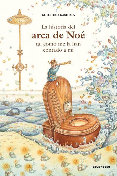 La Historia del Arca de Noé, Tal Como me la Han Contado a mi